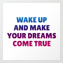 Wake Up and Make Your Dreams Come True in Trio Colors 1 Art Print