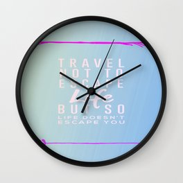 Travel Not To Escape Life But So Life Doesn't Escape You Wall Clock