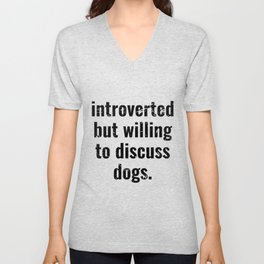 introverted but willing to discuss dogs Unisex V-Neck