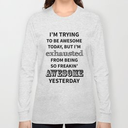 I'm trying to be Awesome Long Sleeve T-shirt