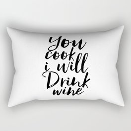 kitchen wall art,you cook i will drink wine,but first wine,inspirational quote,alcohol sign,funny Rectangular Pillow