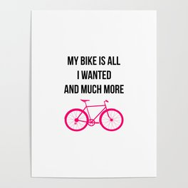 My Bike Is All I Wanted And Much More Funny Poster