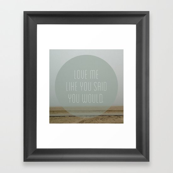 Love me like you said you would. Framed Art Print