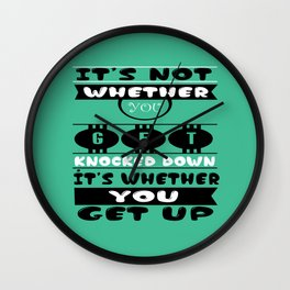 It's not whether you get knocked down; it's whether you get up. - Vince Lombardi Wall Clock