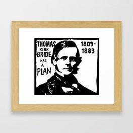Thomas Kirkbride has a Plan Framed Art Print