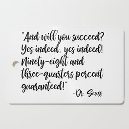 And will you succeed? Yes indeed, yes indeed! Cutting Board