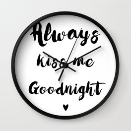 Black And White Always Kiss Me Goodnight Typography Wall Clock