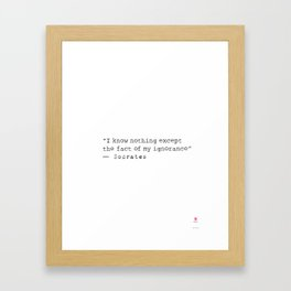 """I know nothing except the fact of my ignorance""  ― Socrates Framed Art Print"