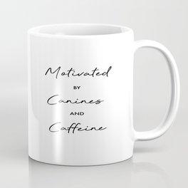 Motivated by Canines and Caffeine Coffee Mug