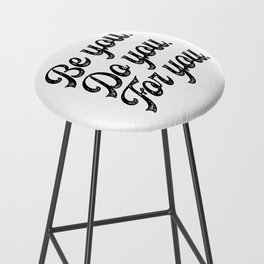 Be you. Do you.For you. Bar Stool