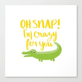 Oh Snap Im crazy for you shirt Canvas Print