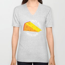 That's What Cheese Said Unisex V-Neck