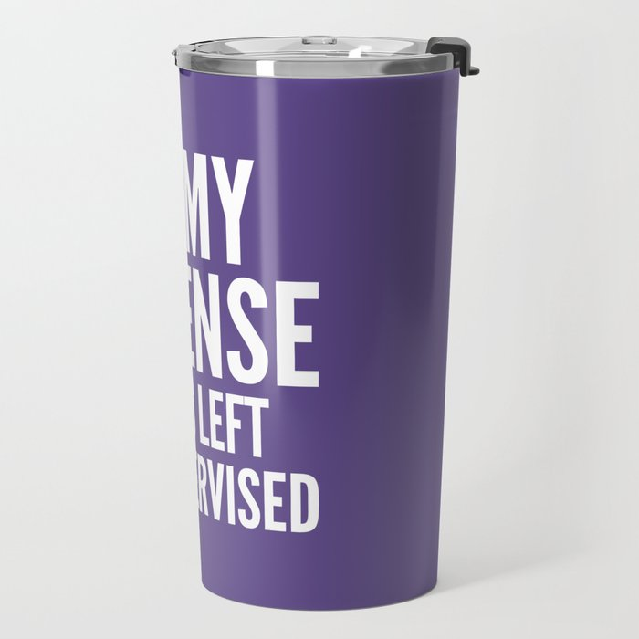In My Defense I Was Left Unsupervised (Ultra Violet) Travel Mug
