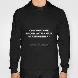Asking For A Friend Humor- Humorous Bacon Hair Straightener  Hoody