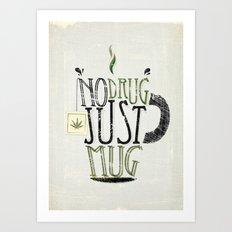 NO DRUG, JUST MUG Art Print