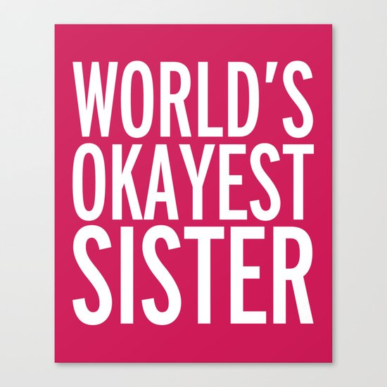 World's Okayest Sister Funny Quote Canvas Print