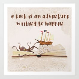 A book is an adventure waiting to happen Art Print