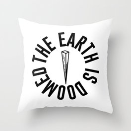 The Earth is Doomed Wooden Stake Graphic Throw Pillow