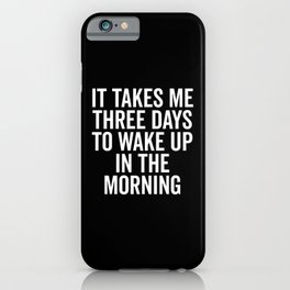Three Days Wake Up Funny Quote iPhone Case