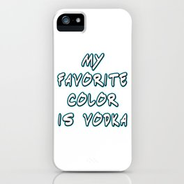 Funny & Relaxing Vodka Tee Design My favorite color iPhone Case