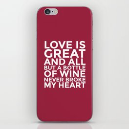 Love is Great and All But a Bottle of Wine Never Broke My Heart (Burgundy Red) iPhone Skin