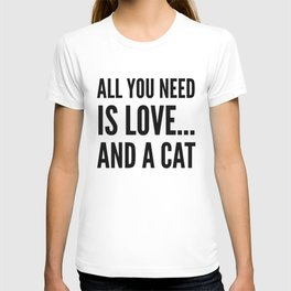 ALL YOU NEED IS LOVE... AND A CAT T-shirt