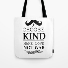 shirt choose kind, make LOVE NO WAR Tote Bag