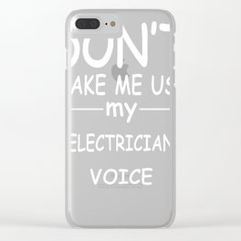 ELECTRICIAN-tshirt,-my-ELECTRICIAN-voice Clear iPhone Case
