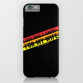 I Got This Shirt for my Wife best trade ever iPhone Case
