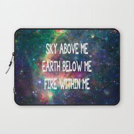 Sky Above Me Earth Below Me Fire Within Me Laptop Sleeve