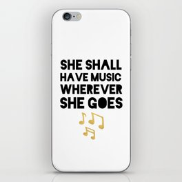 SHE SHALL HAVE MUSIC WHEREVER SHE GOES iPhone Skin