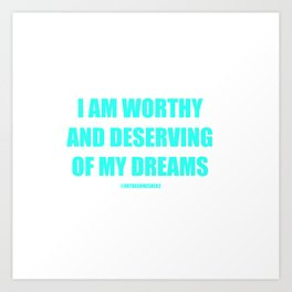 I AM WORTHY AND DESERVING OF MY DREAMS AFFIRMATION Art Print