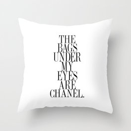 The bags under my eyes are - Quote Throw Pillow