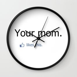 Your mom likes this. Wall Clock