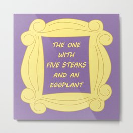the One With Five Steaks and an Eggplant - Season 2 Episode 5 - Friends - Sitcom TV Show Metal Print