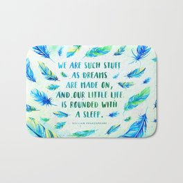We are such stuff as dreams are made on Bath Mat