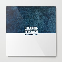 It is small... Life Inspirational Quote Metal Print