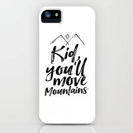 Kid You'll Move Mountains, Printable Art, Inspirational Print, Nursery iPhone Case