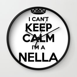 I cant keep calm I am a NELLA Wall Clock