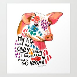 My life is the only thing I have. Go Vegan. Art Print
