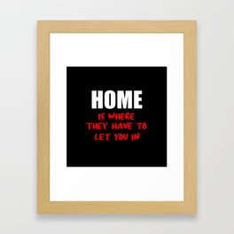 home is where they have to let you in funny saying Framed Art Print