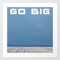 Go Big Art Print