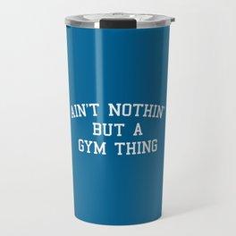 A Gym Thing Quote Travel Mug