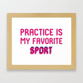 Practice is My Favorite Sport Brazilian Jiu-Jitsu BJJ MMA Quote Framed Art Print