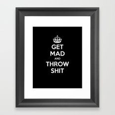 Keep Calm and Get Mad and Throw Shit Framed Art Print