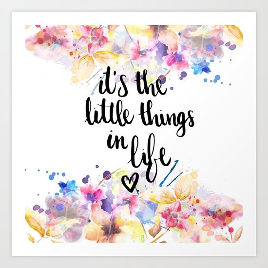 LITTLE THINGS IN LIFE QUOTE Art Print