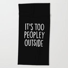 It's too peopley outside Beach Towel