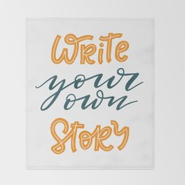 Write your own story. Hand-lettered motivational quote print Throw Blanket
