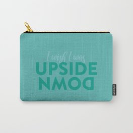 I Wish I Was Upside Down Carry-All Pouch