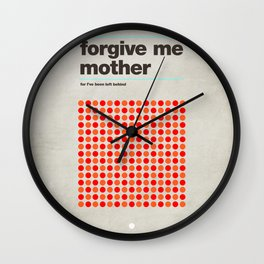 Forgive Me Mother Wall Clock